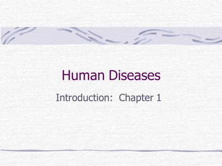 Human Diseases Introduction: Chapter 1. Definitions Disease Disorder or cessation of body functions, systems or organs having at least 2 of the following: