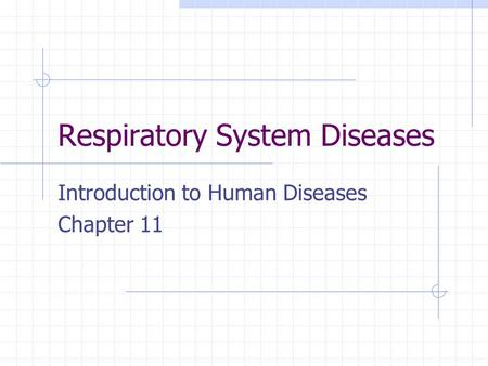 Respiratory System Diseases Introduction to Human Diseases Chapter 11.