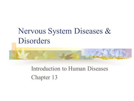 Nervous System Diseases & Disorders Introduction to Human Diseases Chapter 13.