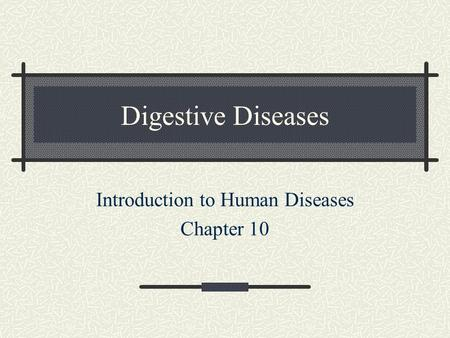 Digestive Diseases Introduction to Human Diseases Chapter 10.