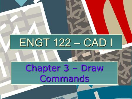 ENGT 122 – CAD I Chapter 3 – Draw Commands. Outline Chapter 3 – Draw Commands  Drawing Arcs  Drawing Rectangles  Drawing Ellipses  Drawing Polygons.