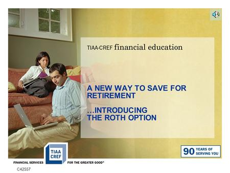 C42557 A NEW WAY TO SAVE FOR RETIREMENT …INTRODUCING THE ROTH OPTION.