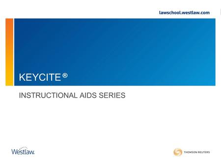 KEYCITE ® INSTRUCTIONAL AIDS SERIES. Contents Introduction Cases: KeyCite History Cases: KeyCite Citing References Limiting KeyCite Citing ReferencesLimiting.