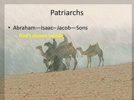 Patriarchs Abraham—Isaac– Jacob—Sons – God's chosen people.
