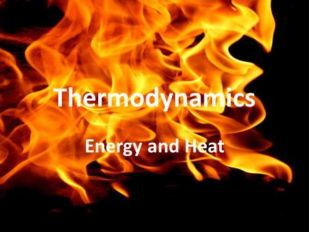 Thermodynamics Energy and Heat. Energy = the ability to do work or to produce heat – Kinetic energy: energy of motion – Potential energy: stored energy.