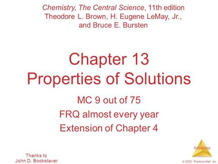 Solutions © 2009, Prentice-Hall, Inc. Chapter 13 Properties of Solutions Chemistry, The Central Science, 11th edition Theodore L. Brown, H. Eugene LeMay,