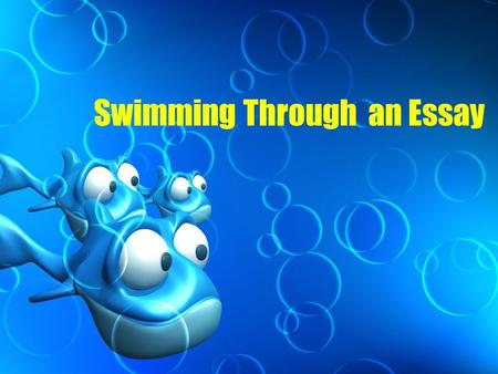 Swimming Through an Essay. Essential Parts of an Essay Paragraphs Thesis Transitional Words and Sentences Revising and Editing Processes.