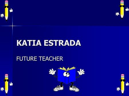 KATIA ESTRADA FUTURE TEACHER. *WHAT IS MY FUTURE CAREER* My future career is being a teacher. My future career is being a teacher. Since I was a little.