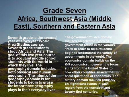 Grade Seven Africa, Southwest Asia (Middle East), Southern and Eastern Asia The government/civics domain focuses on selected types of government found.