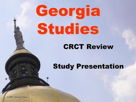 © 2005 Clairmont Press CRCT Review Study Presentation Georgia Studies.