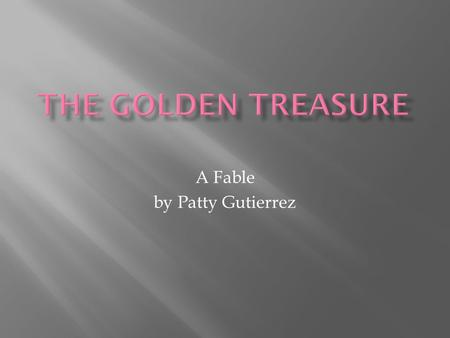 A Fable by Patty Gutierrez.  Chapter one : running for the gold  Chapter two : who found the gold  About The Author.