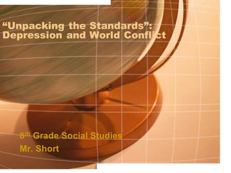 """Unpacking the Standards"": Depression and World Conflict"