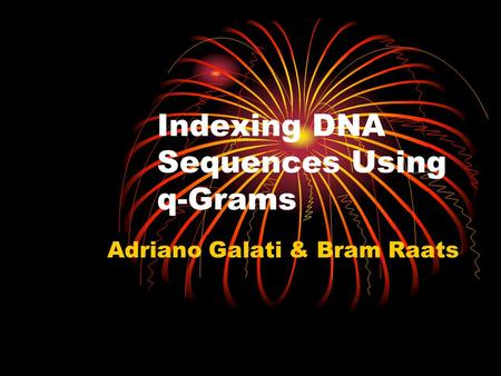 Indexing DNA Sequences Using q-Grams Adriano Galati & Bram Raats.