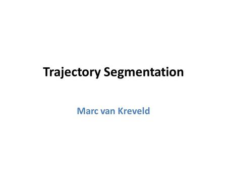 Trajectory Segmentation Marc van Kreveld. Algorithms Researchers … … want their problems to be well-defined (fully specified) … care about efficiency.