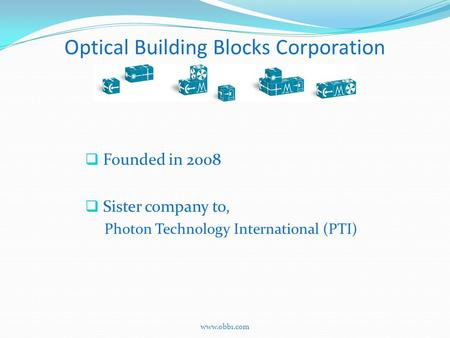 Optical Building Blocks Corporation  Founded in 2008  Sister company to, Photon Technology International (PTI) www.obb1.com.