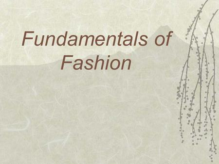 "Fundamentals of Fashion. Fashion Terminology Haute Couture  French for ""Fine Tailoring""  Design that predominated until the 1950's  Made for the individual."