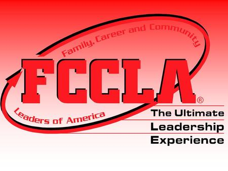What is FCCLA? F amily C areer and C ommunity L eaders of A merica.