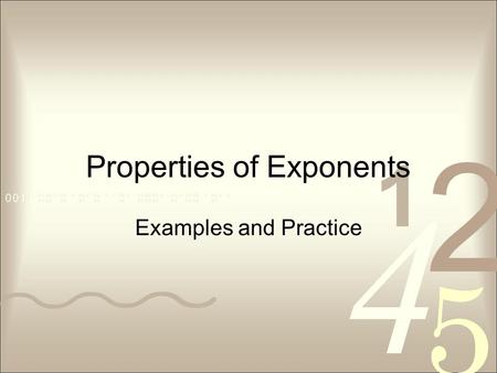 Properties of Exponents Examples and Practice. Product of Powers Property How many factors of x are in the product x 3 ∙x 2 ? Write the product as a single.