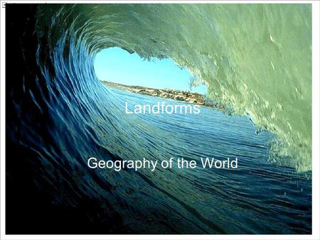 Landforms Geography of the World.