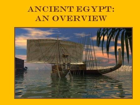 Ancient Egypt: an Overview Powerful pharaohs created a large empire that reached the Euphrates River. Hatshepsut encouraged trade. Ramses II expanded.