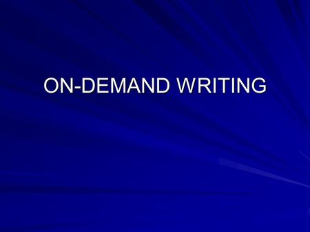 ON-DEMAND WRITING. WHAT IS IT? WHAT IS THE PURPOSE? NARRATESPERSUADESINFORMSRESPONDS IS STATED IN THE PROMPT.