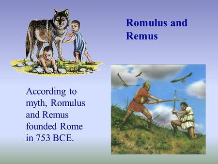 According to myth, Romulus and Remus founded Rome in 753 BCE. Romulus and Remus.