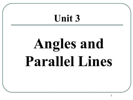 1 Unit 3 Angles and Parallel Lines. 2 Transversal Definition: A line that intersects two or more lines in a plane at different points is called a transversal.