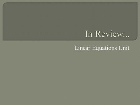 Linear Equations Unit.  Lines contain an infinite number of points.  These points are solutions to the equations that represent the lines.  To find.