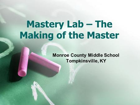 Mastery Lab – The Making of the Master Monroe County Middle School Tompkinsville, KY.