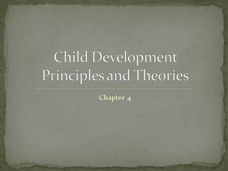 Chapter 4. Development Infant Toddler Preschooler Physical development Gross-motor development Fine-motor development Cognitive development Social-emotional.