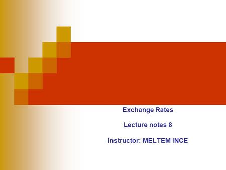 Exchange Rates Lecture notes 8 Instructor: MELTEM INCE.