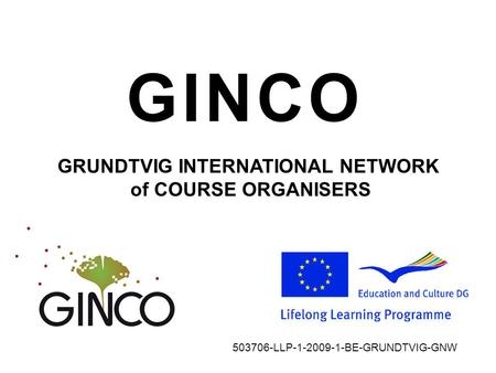 GINCO GRUNDTVIG INTERNATIONAL NETWORK of COURSE ORGANISERS 503706-LLP-1-2009-1-BE-GRUNDTVIG-GNW.