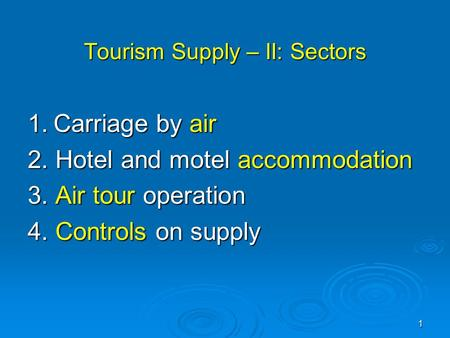 1 Tourism Supply – II: Sectors 1. Carriage by air 2. Hotel and motel accommodation 3. Air tour operation 4. Controls on supply.
