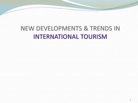 NEW DEVELOPMENTS & TRENDS <strong>IN</strong> INTERNATIONAL <strong>TOURISM</strong>