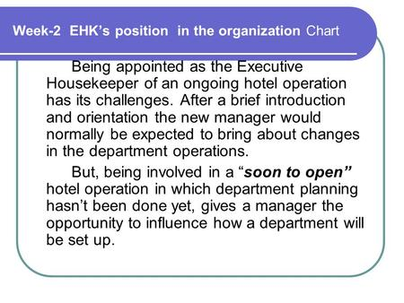 Week-2 EHK's position in the organization Chart Being appointed as the Executive Housekeeper of an ongoing hotel operation has its challenges. After a.