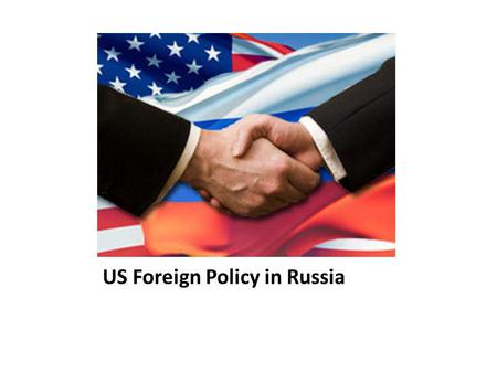 US Foreign Policy in Russia. In December 1991, the SU ceased to exist as a geopolitical entity and fragmented into 15 new independent states. With its.