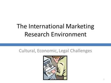 The International Marketing Research Environment Cultural, Economic, Legal Challenges 1.