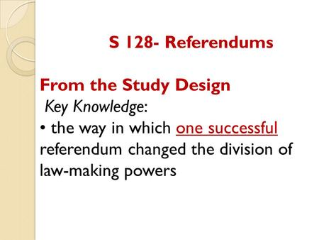 S 128- Referendums From the Study Design Key Knowledge: