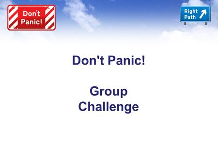 Don't Panic! Group Challenge. Don't Panic! Group Introduction.