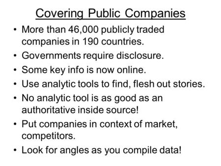 Covering Public Companies More than 46,000 publicly traded companies in 190 countries. Governments require disclosure. Some key info is now online. Use.