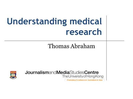 Understanding medical research Thomas Abraham. Three areas of health and medical reporting Medicine Public health Health policy.