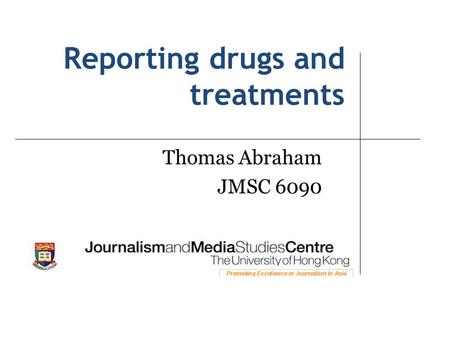 Reporting drugs and treatments Thomas Abraham JMSC 6090.