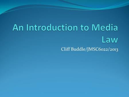 Cliff Buddle/JMSC6022/2013. Media Law Course Legal Research Tutorials 24 Jan, 6.30-8.30pm 29 Jan, 4-6pm Digital Media Lab, JMSC Case noting Research project.