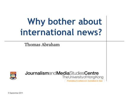Why bother about international news? Thomas Abraham 5 September 2011.