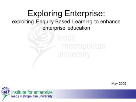 Exploring Enterprise: exploiting Enquiry-Based Learning to enhance enterprise education May 2009.