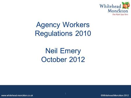 Www.whitehead-monckton.co.uk ©Whitehead Monckton 2012 1 Agency Workers Regulations 2010 Neil Emery October 2012 1.