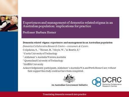 Translating dementia research into practice Dementia related stigma: experiences and management in an Australian population Dementia Collaborative Research.