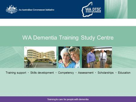 Training to care for people with dementia WA Dementia Training Study Centre Training support Skills development Competency Assessment Scholarships Education.