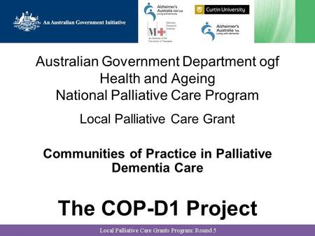 Australian Government Department ogf Health and Ageing National Palliative Care Program Local Palliative Care Grant Communities of Practice in Palliative.