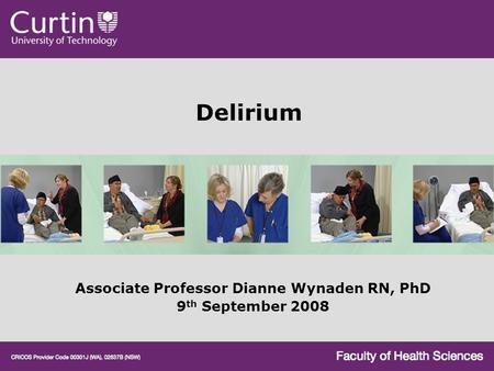 Delirium Associate Professor Dianne Wynaden RN, PhD 9 th September 2008.